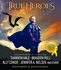 True Heroes: A Treasury of Modern-Day Fairy Tales Written by Best-Selling Authors