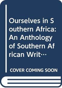 Ourselves in Southern Africa: An Anthology of Southern African Writing