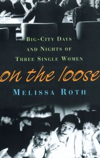 On the Loose: Big-City Days and Nights of Three Single Women