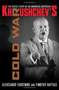 Khrushchevs Cold War: The Inside Story of an American Adversary