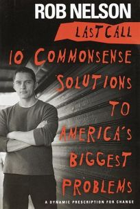 Last Call: 10 Commonsense Solutions to Americas Biggest Problems
