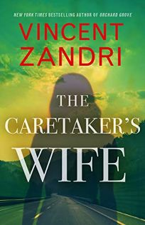 Mystery/Thriller Book Review: The Caretaker's Wife by Vincent Zandri. Polis, $26 (304p) ISBN 978-1-947993-44-0