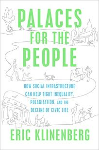 Palaces for the People: How Social Infrastructure Can Help Fight Inequality