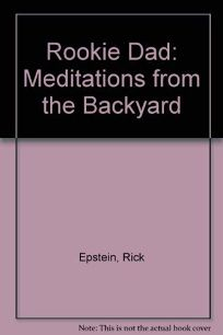 Rookie Dad: Meditations from the Backyard