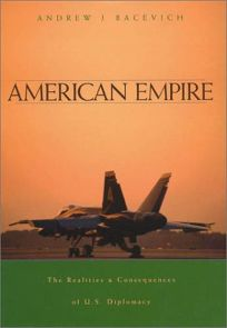 AMERICAN EMPIRE: The Realities and Consequences of U.S. Diplomacy