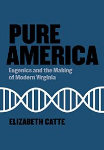 Pure America: Eugenics and the Making of Modern Virginia