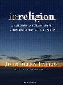 Irreligion: A Mathematician Explains Why the Arguments for God Just Dont Add Up