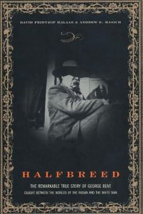 HALFBREED: The Remarkable True Story of George Bent
