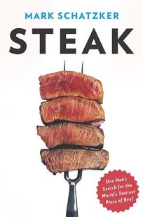 Steak: One Mans Search for the Tastiest Piece of Beef
