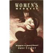 Womens Madness: Misogyny or Mental Illness?
