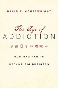 Nonfiction Book Review: The Age of Addiction: How Bad Habits Became Big Business by David T. Courtwright. Belknap, $27.95 (336p) ISBN 978-0-674-73737-2