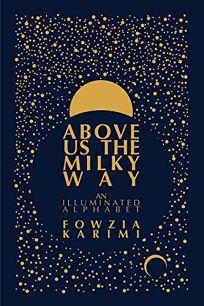 Above Us the Milky Way: An Illuminated Alphabet