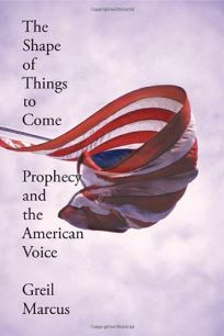 The Shape of Things to Come: Prophecy and the American Voice