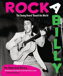 Rockabilly: The Twang Heard %E2%80%98Round the World%E2%80%94The Illustrated History