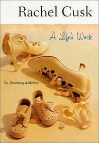A LIFES WORK: On Becoming a Mother