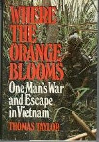 Where the Orange Blooms: One Mans War and Escape in Vietnam