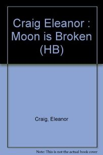 The Moon Is Broken: 2a Mothers True Story