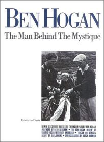 BEN HOGAN: The Man Behind the Mystique
