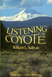 Listening for Coyote: A Walk Across Oregons Wilderness