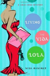 Living the Vida Lola: A Lola Cruz Mystery
