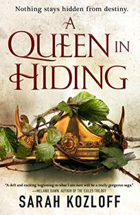 Sci-Fi/Fantasy/Horror Book Review: A Queen in Hiding by Sarah Kozloff. Tor, $12.99 trade paperback (496p) ISBN 978-1-250-16854-2