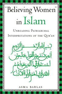 BELIEVING WOMEN IN ISLAM: Unreading Patriarchal Interpretations of the Quran