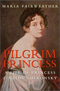 Pilgrim Princess: A Life of Princess Zinaida Volkonsky