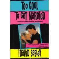 Too Cool to Get Married and Other True Stories