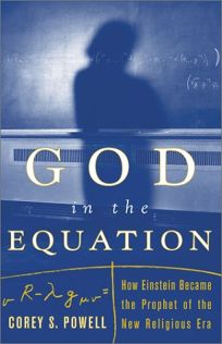GOD IN THE EQUATION: How Einstein Became the Prophet of the New Religious Era