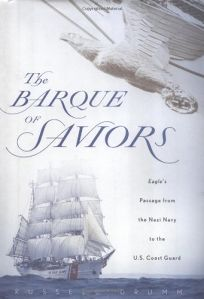 THE BARQUE OF SAVIORS: Eagles Passage from the Nazi Navy to the U.S. Coast Guard