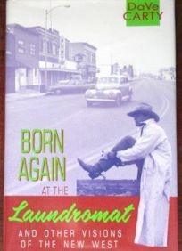 Born Again at the Laundromat: And Other Visions of the New West