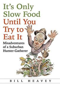 Its Only Slow Food Until You Try to Eat It: Misadventures of a Suburban Hunter-Gatherer