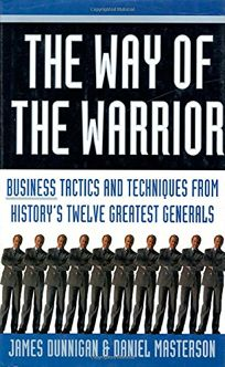 The Way of the Warrior: Business Tactics & Techniques from Historys Twelve Greatest Generals