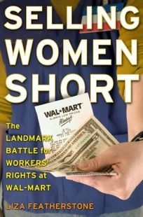 SELLING WOMEN SHORT: The Landmark Battle for Workers Rights at Wal-Mart