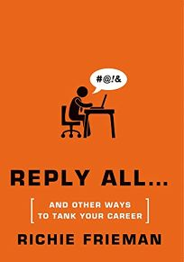 REPLY ALL... And Other Ways to Tank Your Career