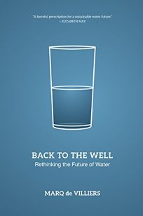 Trouble With Conventional Wisdom Is >> Nonfiction Book Review: Back to the Well: Rethinking the Future of Water by Marq de Villiers ...
