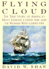 Flying Cloud: The True Story of Americas Most Famous Clipper Ship and the Woman Who Guided Her
