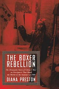 The Boxer Rebellion: The Dramatic Story of Chinas War on Foreigners That Shook the World in the Summer of 1900