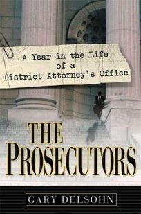 THE PROSECUTORS: A Year in the Life of a District Attorneys Office