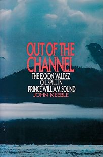 Out of the Channel: The EXXON Valdez Oil Spill in Prince William Sound
