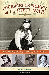 Courageous Women of the Civil War: Soldiers