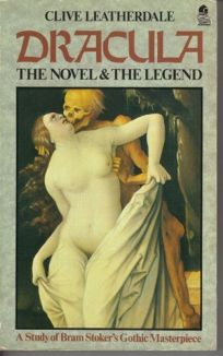 Dracula: The Novel & the Legend: A Study of Bram Stokers Gothic Masterpiece