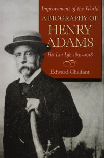 Improvement of the World: A Biography of Henry Adams