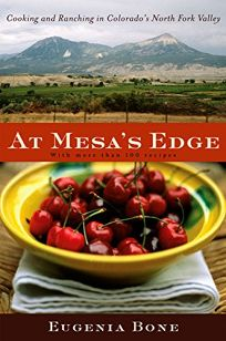 AT MESAS EDGE: Cooking and Ranching in Colorados North Fork Valley