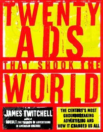 Twenty Ads That Shook the World: The Centurys Most Groundbreaking Advertising and How It Changed Us All