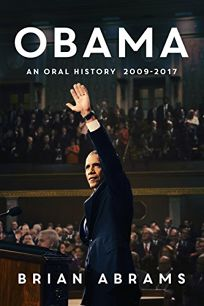 Obama: An Oral History 2009–2017