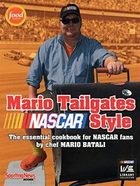 Mario Tailgates NASCAR Style: The Essential Cookbook for NASCAR Fans