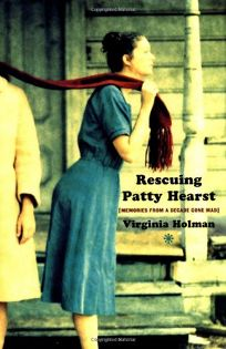 RESCUING PATTY HEARST: Memories from a Decade Gone Bad
