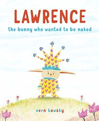 Lawrence: The Bunny Who Wanted to Be Naked
