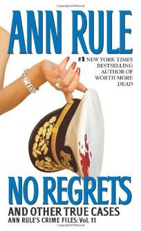 No Regrets and Other True Cases: Ann Rules Crime Files Vol. 11